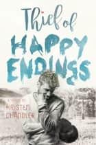 Thief of Happy Endings ebook by Kristen Chandler