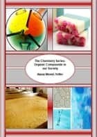 The Chemistry Series: Organic Compounds in our Society ebook by Alana Monet-Telfer