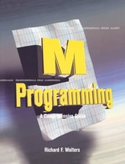 M Programming: A Comprehensive Guide - A Comprehensive Guide ebook by Richard Walters