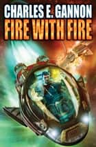 Fire with Fire ebook by Charles E. Gannon