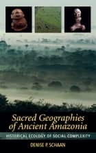 Sacred Geographies of Ancient Amazonia ebook by Denise P Schaan