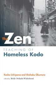 Zen Teaching of Homeless Kodo ebook by Kosho Uchiyama Roshi,Shohaku Okumura,Shohaku Okumura,Jokei Molly Delight Whitehead