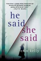 He Said/She Said - A Novel ekitaplar by Erin Kelly