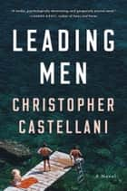 Leading Men - A Novel eBook by Christopher Castellani