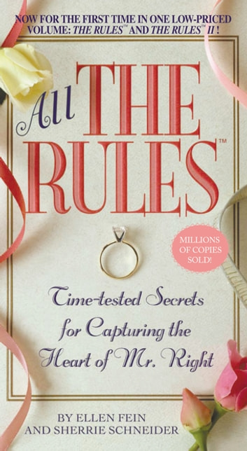 All the Rules - Time-tested Secrets for Capturing the Heart of Mr. Right ebook by Ellen Fein,Sherrie Schneider