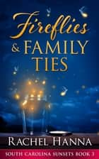 Fireflies & Family Ties - South Carolina Sunsets, #3 ebook by Rachel Hanna