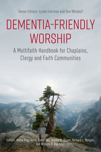 Dementia-Friendly Worship - A Multifaith Handbook for Chaplains, Clergy, and Faith Communities eBook by