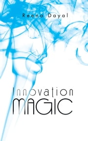Innovation Magic ebook by Reena Dayal