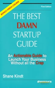 Best Damn Startup Guide ebook by Shane Kindt