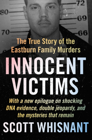Innocent Victims - The True Story of the Eastburn Family Murders ekitaplar by Scott Whisnant