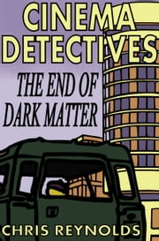 Cinema Detectives: The End of Dark Matter ebook by Kobo.Web.Store.Products.Fields.ContributorFieldViewModel