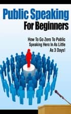 Public Speaking For Beginners ebook by Jimmy  Cai