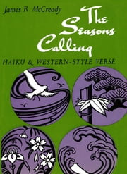 The Seasons Calling - Haiku & Western-Style Verse ebook by James R. McCready,Wakana Kozawa