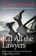 Kill All The Lawyers ebook by William Deverell