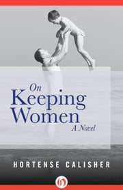 On Keeping Women - A Novel ebook by Hortense Calisher