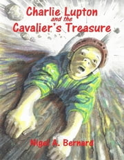 Charlie Lupton and the Cavalier's Treasure ebook by Nigel A. Bernard