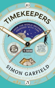 Timekeepers - How the World Became Obsessed With Time ebook by Simon Garfield