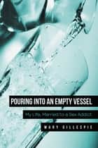 Pouring into an Empty Vessel ebook by Mary Gillespie