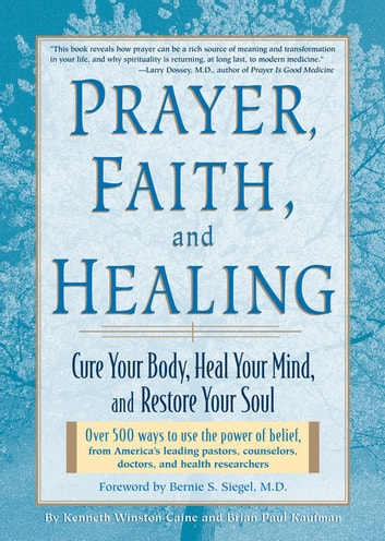 Prayer, Faith & Healing - Cure Your Body, Heal Your Mind, and Restore Your Soul ebook by Kenneth Winston Caine,Brian Paul Kaufman
