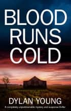Blood Runs Cold - A completely unputdownable mystery and suspense thriller ekitaplar by Dylan Young