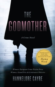 The Godmother - A Crime Novel eBook by Hannelore Cayre, Stephanie Smee