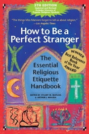 How to Be a Perfect Stranger 5/E - The Essential Religious Etiquette Handbook ebook by Stuart M. Matlins,Arthur J. Magida