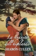 La rinascita dell'highlander ebook by Sharon Cullen