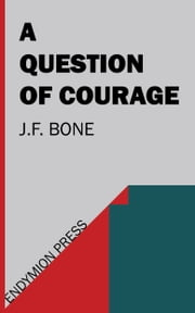 A Question of Courage ebook by J.F. Bone