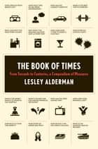 The Book of Times ebook by Lesley Alderman