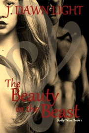 The Beauty in the Beast (Godly Tales Book 1) ebook by J. Dawn Light