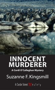 Innocent Murderer - A Cordi O'Callaghan Mystery ebook by Suzanne F. Kingsmill