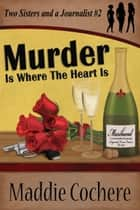 Murder Is Where the Heart Is ebook by Maddie Cochere
