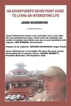 An Adventurer's Seven Point Guide to Living an Interesting Life ebook by Jason Schoonover