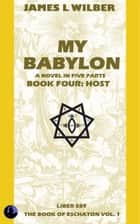 My Babylon: Book Four: Host ebook by James L. Wilber