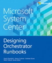 Microsoft System Center Designing Orchestrator Runbooks ebook by David Ziembicki,Aaron Cushner,Andreas Rynes,Mitch Tulloch