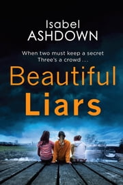 Beautiful Liars - a gripping thriller about friendship, dark secrets and bitter betrayal ebook by Isabel Ashdown