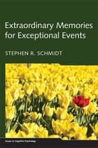 Extraordinary Memories for Exceptional Events ebook by Stephen R. Schmidt