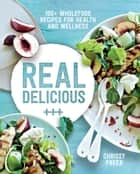 Real Delicious - 100+ wholefood recipes for health and wellness ebook by Chrissy Freer