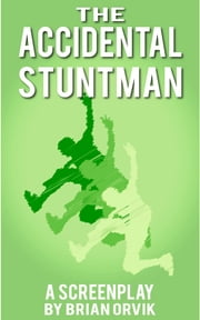 The Accidental Stuntman: The Story of Jimmy Joe Payne - An Original Comedy Screenplay ebook by Brian Orvik