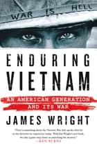 Enduring Vietnam - An American Generation and Its War ebook by James Wright