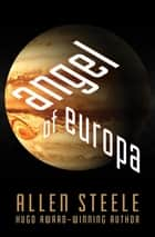 Angel of Europa ebook by Allen Steele