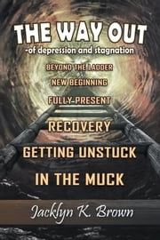 The Way Out - -Of Depression and Stagnation ebook by Jacklyn K. Brown