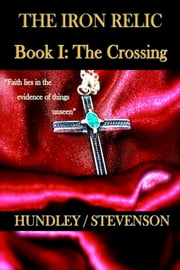 The Iron Relic Book I: The Crossing ebook by Bobby Hundley,James Stevenson