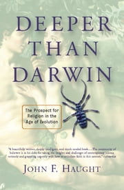 Deeper Than Darwin - The Prospect For Religion In The Age Of Evolution ebook by John Haught