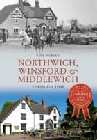 Northwich, Winsford & Middlewich Through Time ebook by Paul Hurley