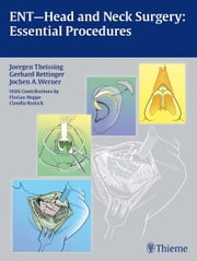 ENT-Head and Neck Surgery: Essential Procedures - Essential Procedures ebook by Juergen Theissing,Gerhard Rettinger