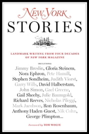 New York Stories - Landmark Writing from Four Decades of New York Magazine ebook by Editors of New York Magazine,Tom Wolfe