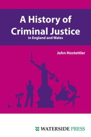 A History of Criminal Justice in England ebook by Hostettler, John