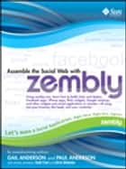 Assemble the Social Web with zembly ebook by Gail Anderson, Paul Anderson, Todd Fast,...