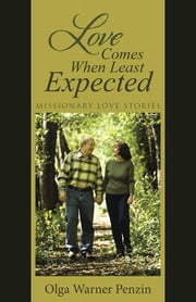 Love Comes When Least Expected - Missionary Love Stories ebook by Olga Warner Penzin